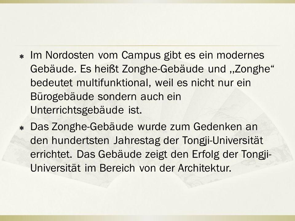 """ Im Nordosten vom Campus gibt es ein modernes Gebäude. Es heißt Zonghe-Gebäude und,,Zonghe"""" bedeutet multifunktional, weil es nicht nur ein Bürogebäu"""