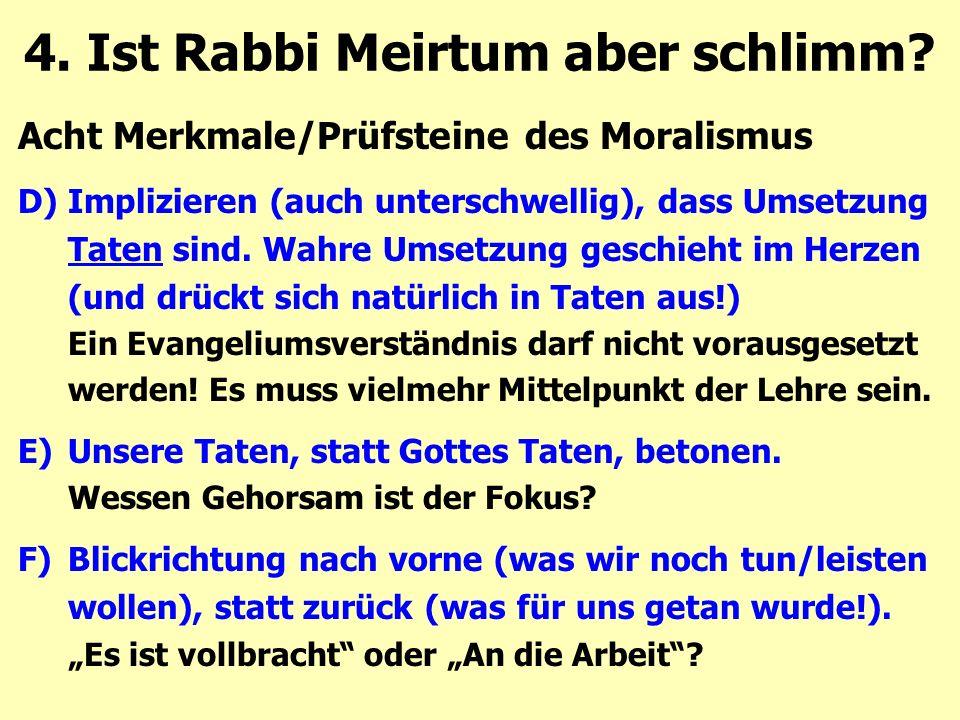 Acht Merkmale/Prüfsteine des Moralismus D)Implizieren (auch unterschwellig), dass Umsetzung Taten sind. Wahre Umsetzung geschieht im Herzen (und drück