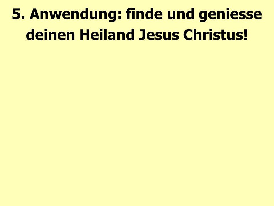 5. Anwendung: finde und geniesse deinen Heiland Jesus Christus!
