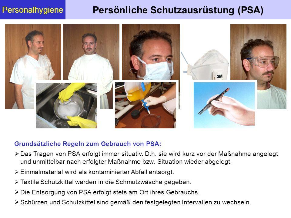 Personalhygiene Persönliche Schutzausrüstung (PSA) Grundsätzliche Regeln zum Gebrauch von PSA:  Das Tragen von PSA erfolgt immer situativ. D.h. sie w