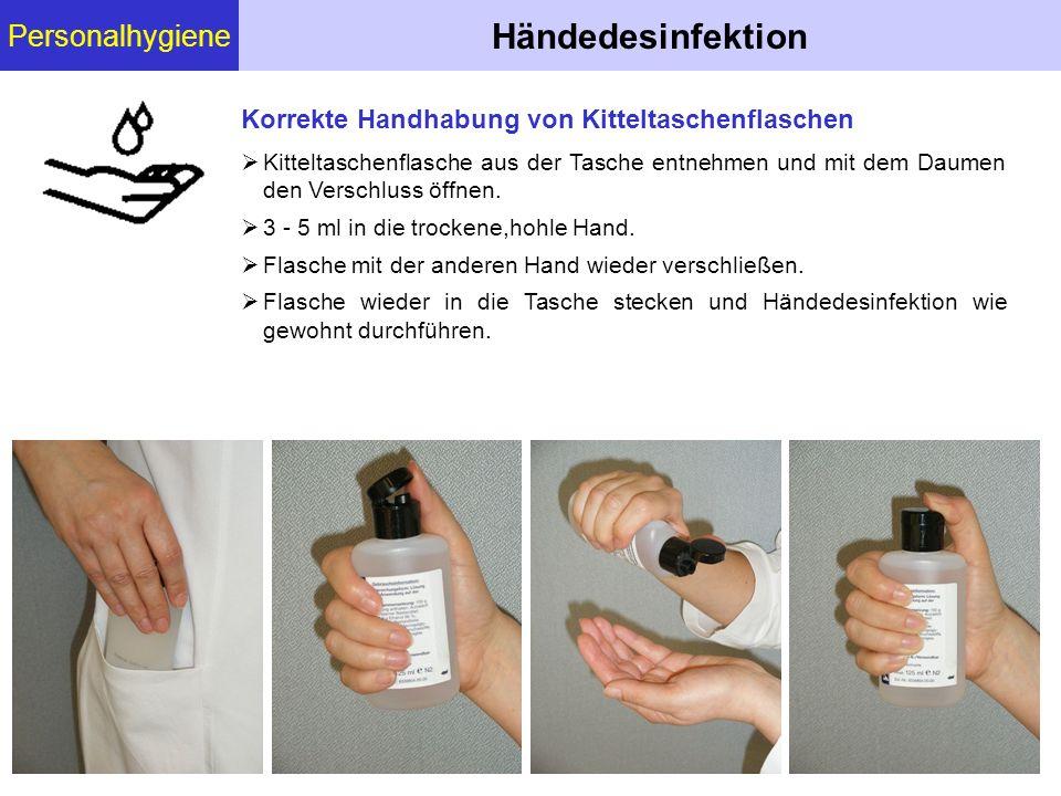 Personalhygiene Händedesinfektion  Kitteltaschenflasche aus der Tasche entnehmen und mit dem Daumen den Verschluss öffnen.  3 - 5 ml in die trockene