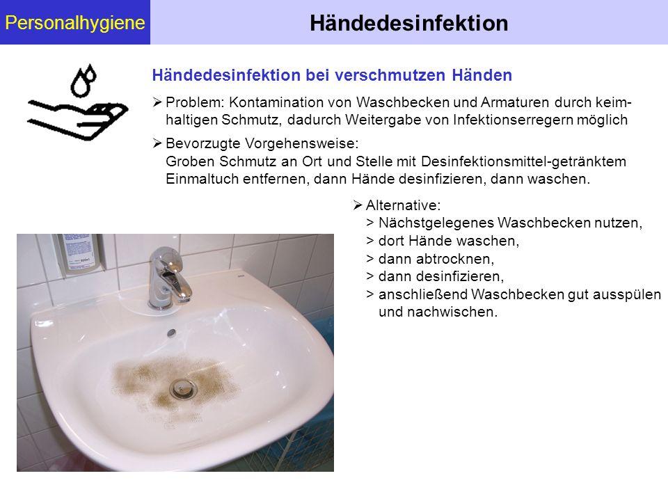 Personalhygiene Händedesinfektion  Problem: Kontamination von Waschbecken und Armaturen durch keim- haltigen Schmutz, dadurch Weitergabe von Infektio