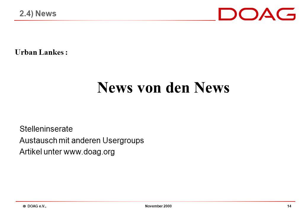  DOAG e.V., November 200014 News von den News Urban Lankes : 2.4) News Stelleninserate Austausch mit anderen Usergroups Artikel unter www.doag.org
