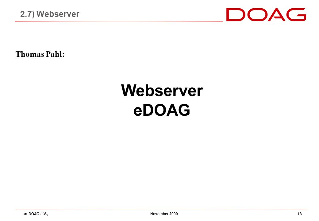  DOAG e.V., November 200018 Webserver eDOAG Thomas Pahl: 2.7) Webserver