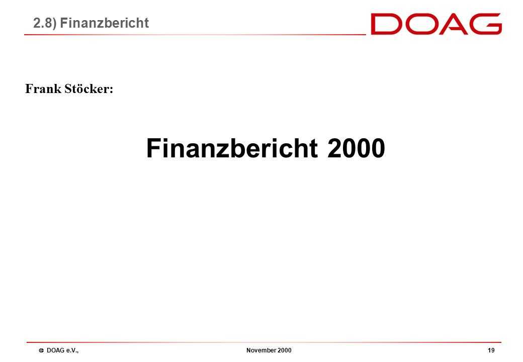  DOAG e.V., November 200019 Finanzbericht 2000 Frank Stöcker: 2.8) Finanzbericht