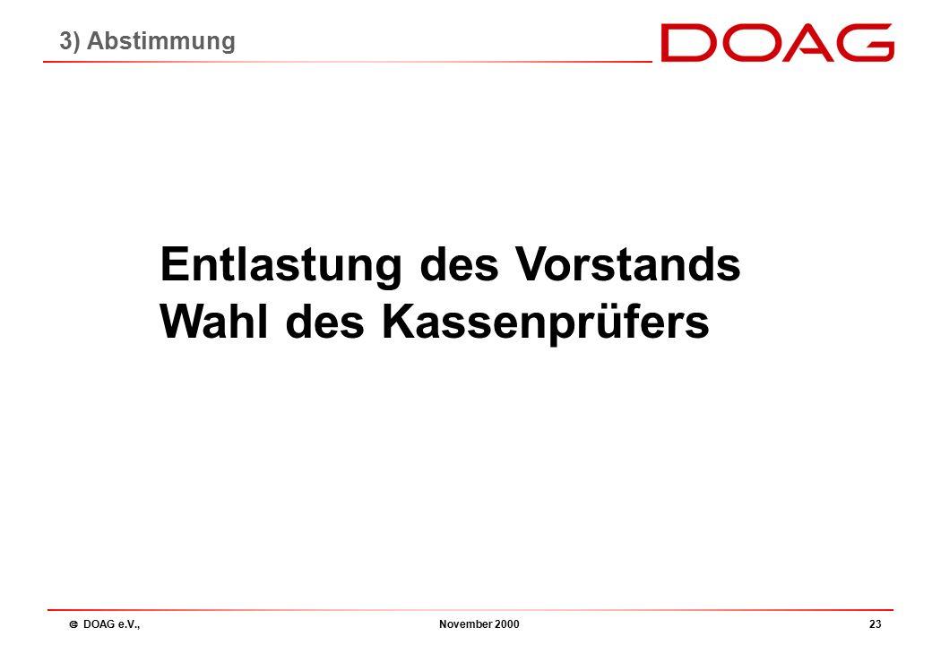  DOAG e.V., November 200023 Entlastung des Vorstands Wahl des Kassenprüfers 3) Abstimmung