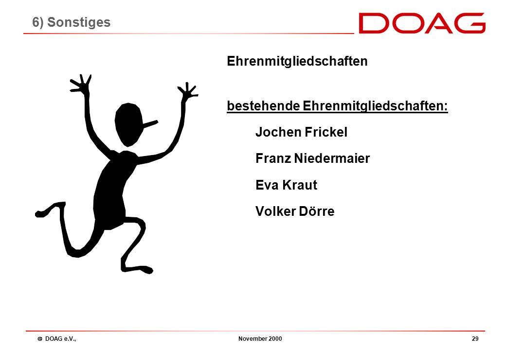  DOAG e.V., November 200029 Ehrenmitgliedschaften bestehende Ehrenmitgliedschaften: Jochen Frickel Franz Niedermaier Eva Kraut Volker Dörre 6) Sonstiges