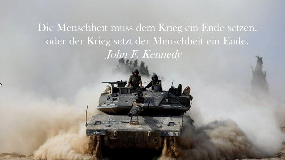 Die Menschheit muss dem Krieg ein Ende setzen, oder der Krieg setzt der Menschheit ein Ende.