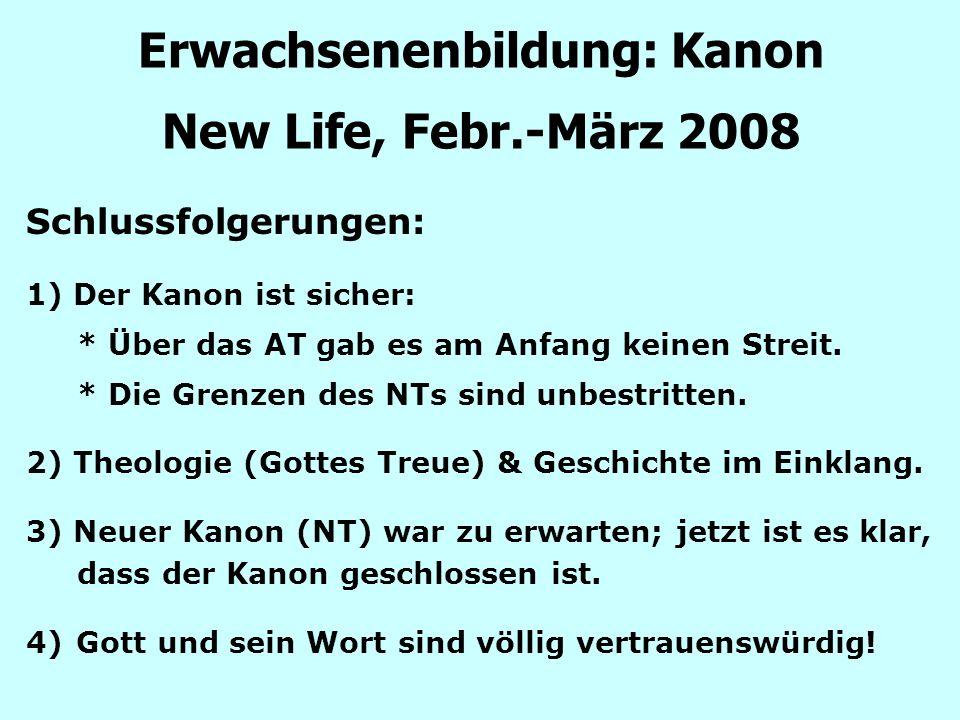 Erwachsenenbildung: Kanon New Life, Febr.-März 2008 Schlussfolgerungen: 1) Der Kanon ist sicher: * Über das AT gab es am Anfang keinen Streit. * Die G