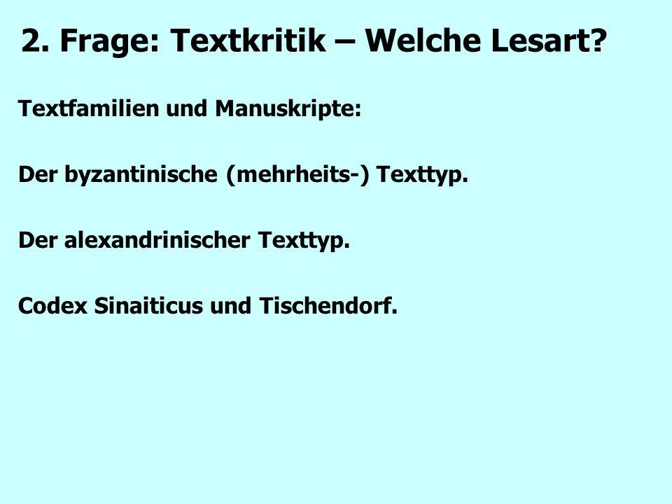Textfamilien und Manuskripte: Der byzantinische (mehrheits-) Texttyp. Der alexandrinischer Texttyp. Codex Sinaiticus und Tischendorf. 2. Frage: Textkr