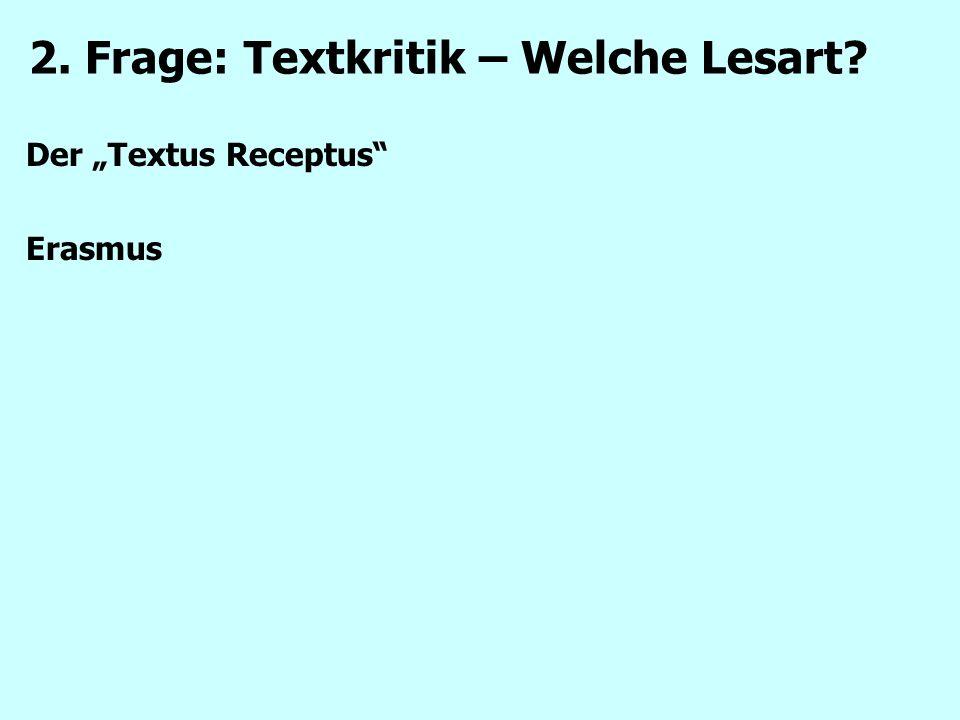 """Der """"Textus Receptus"""" Erasmus 2. Frage: Textkritik – Welche Lesart?"""