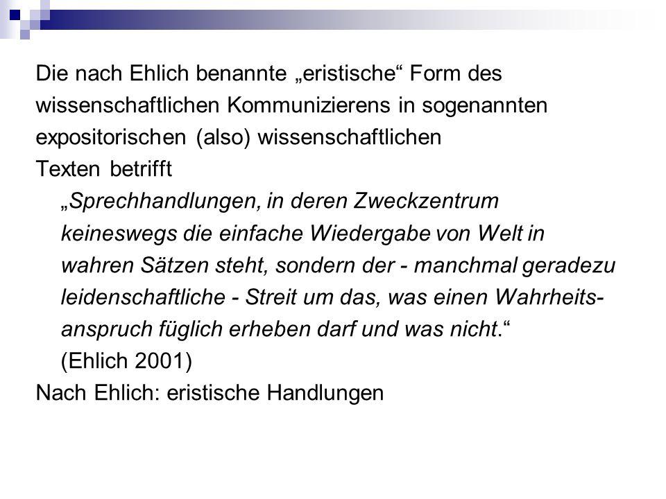 """Die nach Ehlich benannte """"eristische"""" Form des wissenschaftlichen Kommunizierens in sogenannten expositorischen (also) wissenschaftlichen Texten betri"""