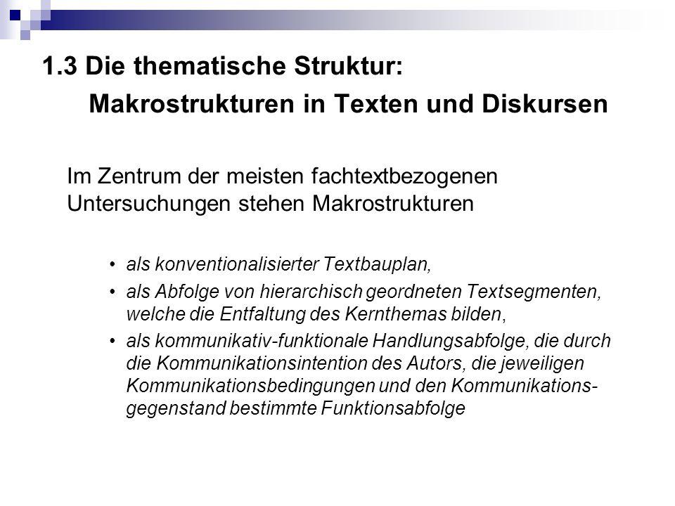 1.3 Die thematische Struktur: Makrostrukturen in Texten und Diskursen Im Zentrum der meisten fachtextbezogenen Untersuchungen stehen Makrostrukturen a