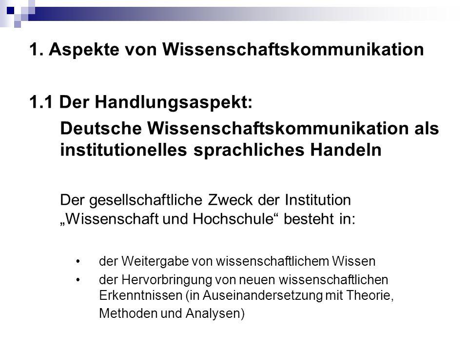 1. Aspekte von Wissenschaftskommunikation 1.1 Der Handlungsaspekt: Deutsche Wissenschaftskommunikation als institutionelles sprachliches Handeln Der g