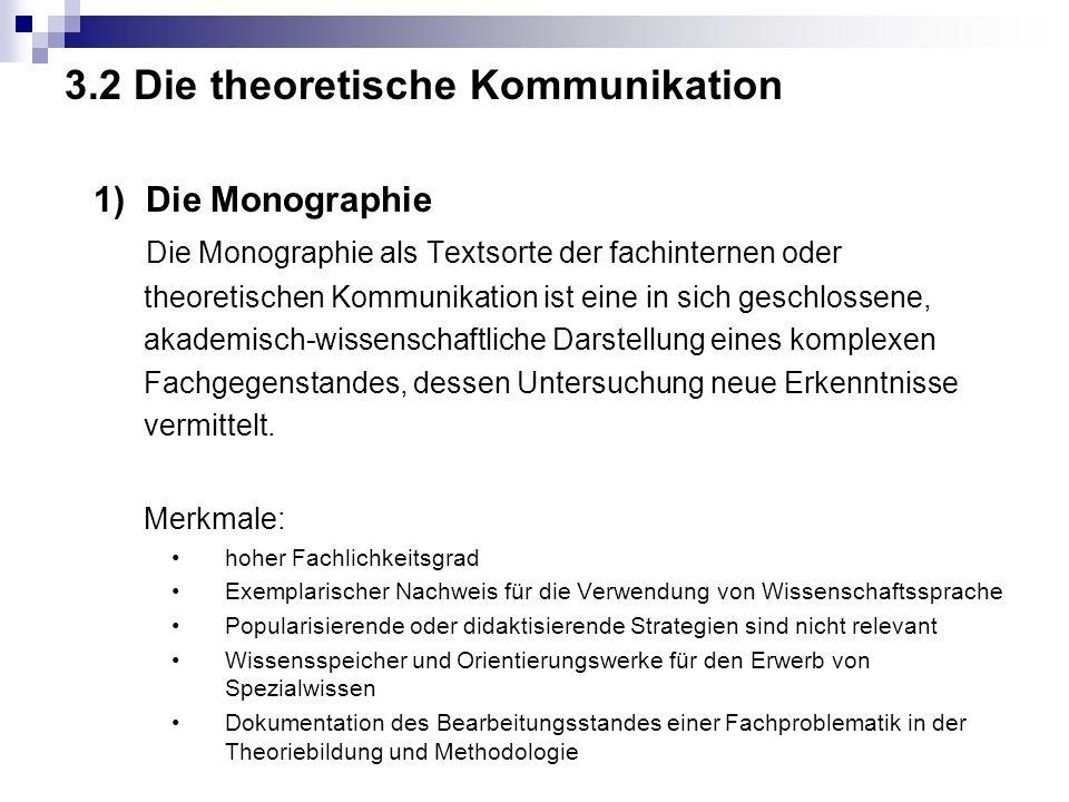 3.2 Die theoretische Kommunikation 1) Die Monographie Die Monographie als Textsorte der fachinternen oder theoretischen Kommunikation ist eine in sich