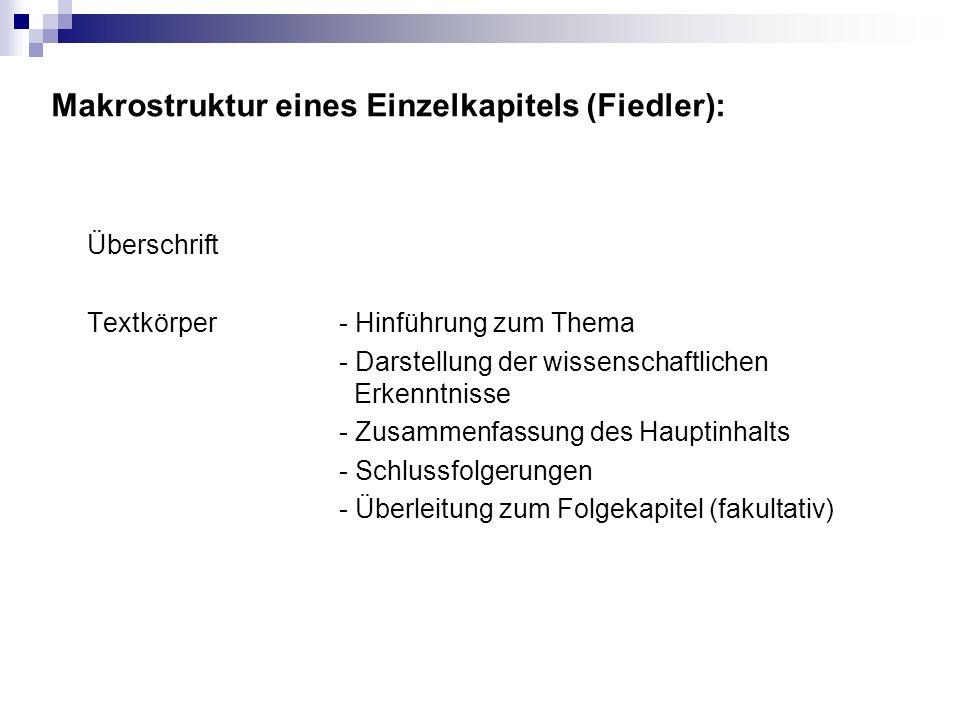 Makrostruktur eines Einzelkapitels (Fiedler): Überschrift Textkörper- Hinführung zum Thema - Darstellung der wissenschaftlichen Erkenntnisse - Zusamme