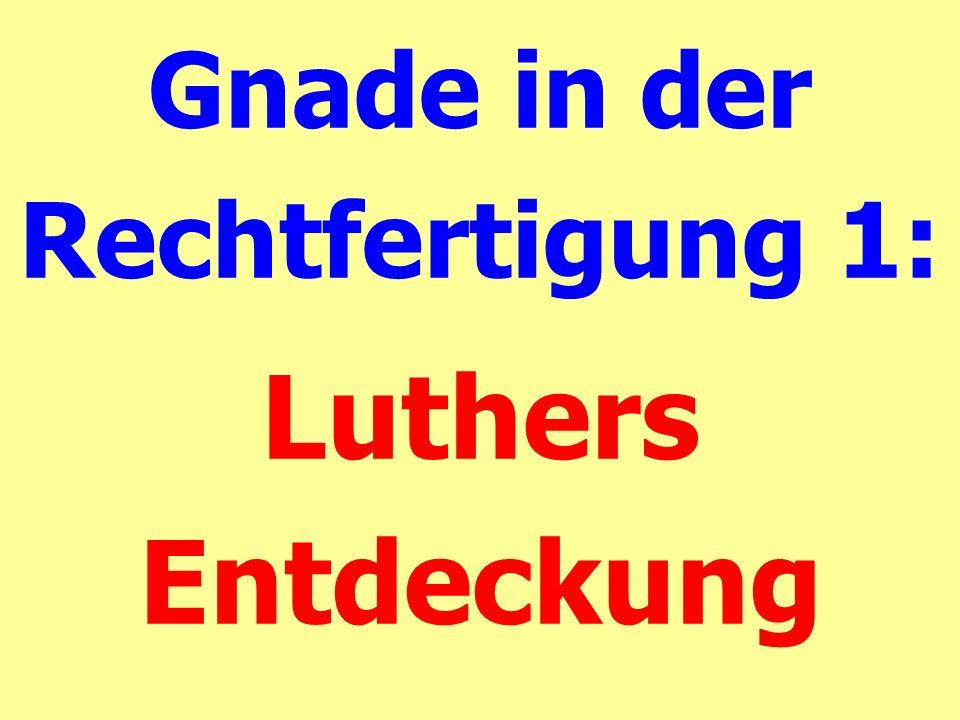 Gnade in der Rechtfertigung 1: Luthers Entdeckung