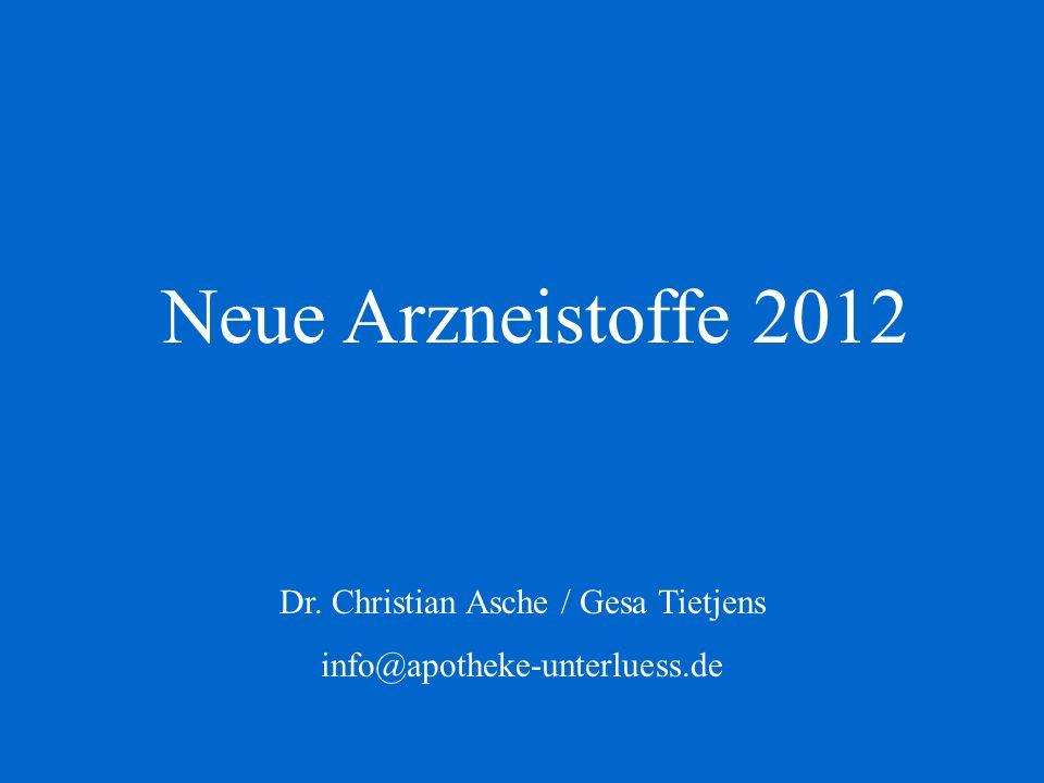 Neue Arzneistoffe 2012 Dr. Christian Asche / Gesa Tietjens info@apotheke-unterluess.de