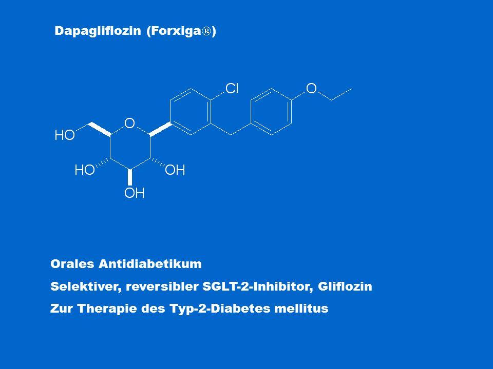 Dapagliflozin (Forxiga  ) Orales Antidiabetikum Selektiver, reversibler SGLT-2-Inhibitor, Gliflozin Zur Therapie des Typ-2-Diabetes mellitus