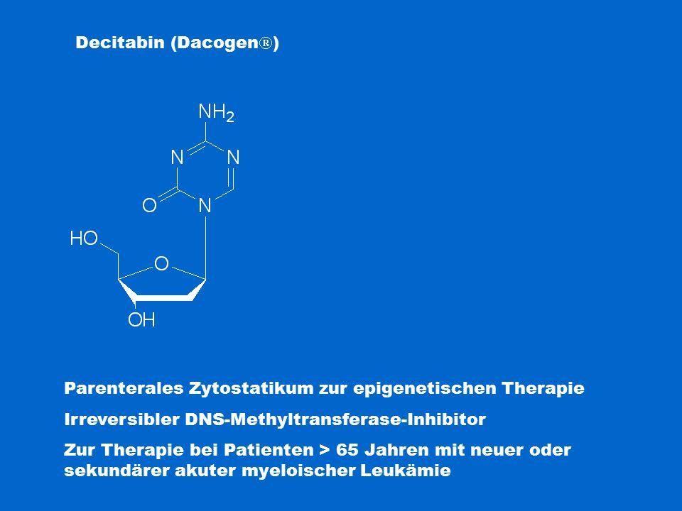 Decitabin (Dacogen  ) Parenterales Zytostatikum zur epigenetischen Therapie Irreversibler DNS-Methyltransferase-Inhibitor Zur Therapie bei Patienten > 65 Jahren mit neuer oder sekundärer akuter myeloischer Leukämie