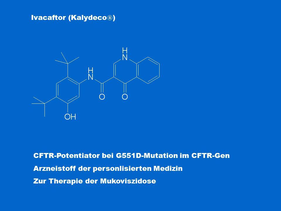 Ivacaftor (Kalydeco  ) CFTR-Potentiator bei G551D-Mutation im CFTR-Gen Arzneistoff der personlisierten Medizin Zur Therapie der Mukoviszidose