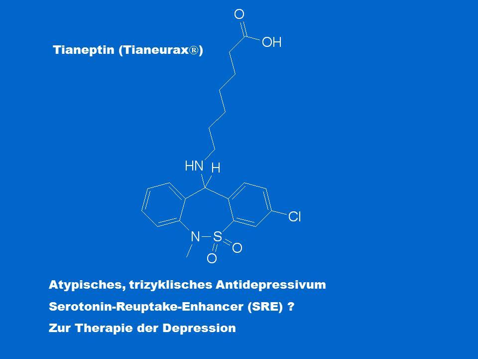 Tianeptin (Tianeurax  ) Atypisches, trizyklisches Antidepressivum Serotonin-Reuptake-Enhancer (SRE) .