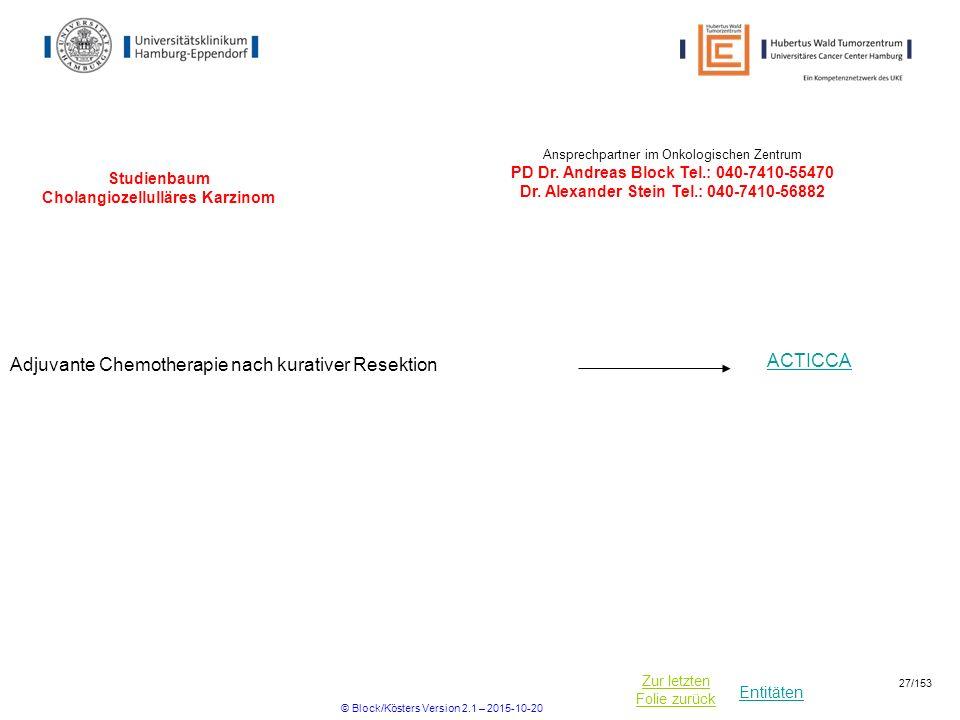 Entitäten Zur letzten Folie zurück Studienbaum Cholangiozellulläres Karzinom Adjuvante Chemotherapie nach kurativer Resektion Ansprechpartner im Onkol