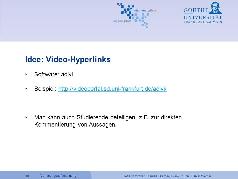Detlef Krömker, Claudia Bremer, Frank Kühn, Daniel Werner 10 Vorlesungsaufzeichnung Idee: Video-Hyperlinks ‣ Software: adivi ‣ Beispiel: http://videop