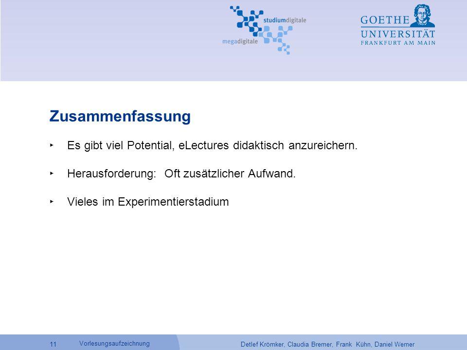 Detlef Krömker, Claudia Bremer, Frank Kühn, Daniel Werner 11 Vorlesungsaufzeichnung Zusammenfassung ‣ Es gibt viel Potential, eLectures didaktisch anzureichern.