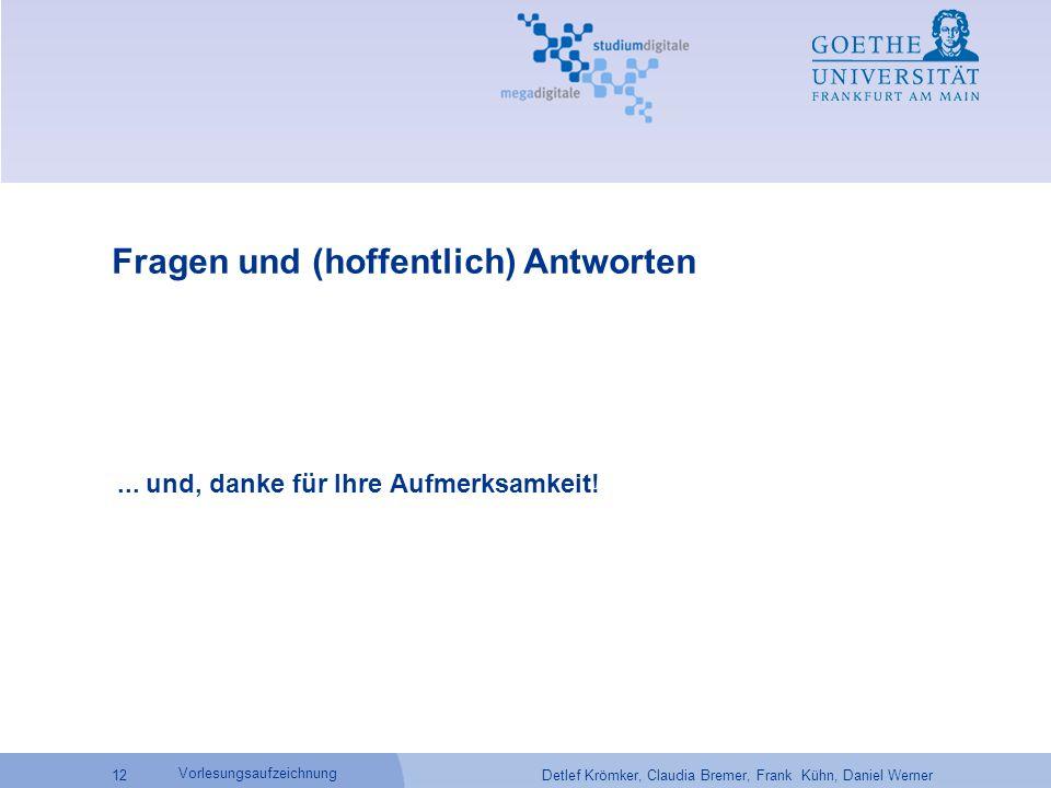 Detlef Krömker, Claudia Bremer, Frank Kühn, Daniel Werner 12 Vorlesungsaufzeichnung Fragen und (hoffentlich) Antworten...
