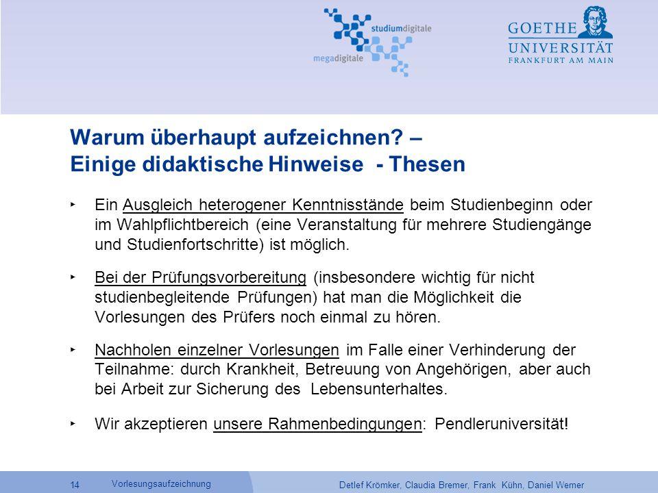 Detlef Krömker, Claudia Bremer, Frank Kühn, Daniel Werner 14 Vorlesungsaufzeichnung Warum überhaupt aufzeichnen.