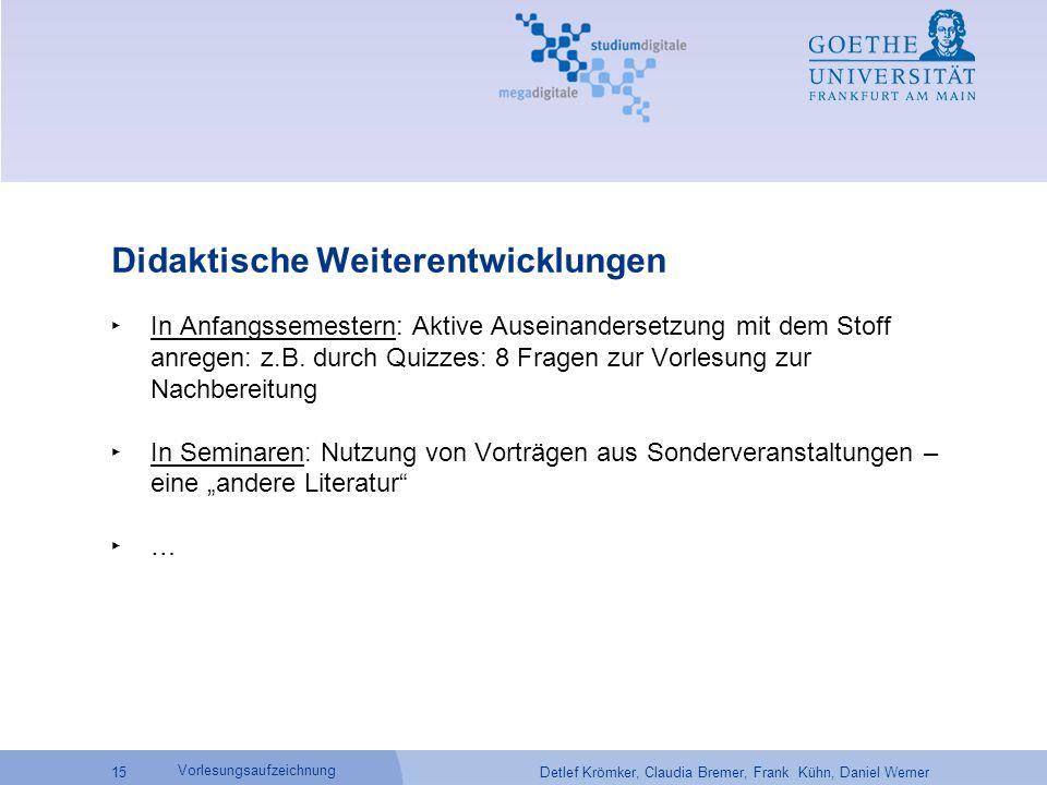 Detlef Krömker, Claudia Bremer, Frank Kühn, Daniel Werner 15 Vorlesungsaufzeichnung Didaktische Weiterentwicklungen ‣ In Anfangssemestern: Aktive Ause