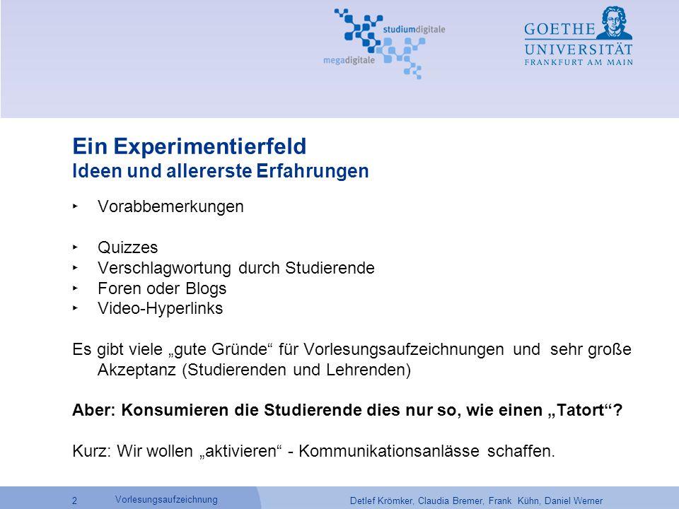 Detlef Krömker, Claudia Bremer, Frank Kühn, Daniel Werner 2 Vorlesungsaufzeichnung Ein Experimentierfeld Ideen und allererste Erfahrungen ‣ Vorabbemer