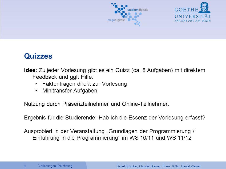Detlef Krömker, Claudia Bremer, Frank Kühn, Daniel Werner 3 Vorlesungsaufzeichnung Quizzes Idee: Zu jeder Vorlesung gibt es ein Quizz (ca. 8 Aufgaben)