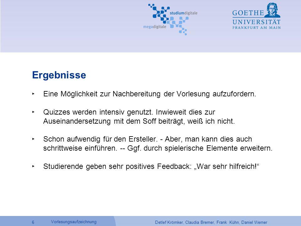 Detlef Krömker, Claudia Bremer, Frank Kühn, Daniel Werner 6 Vorlesungsaufzeichnung Ergebnisse ‣ Eine Möglichkeit zur Nachbereitung der Vorlesung aufzu