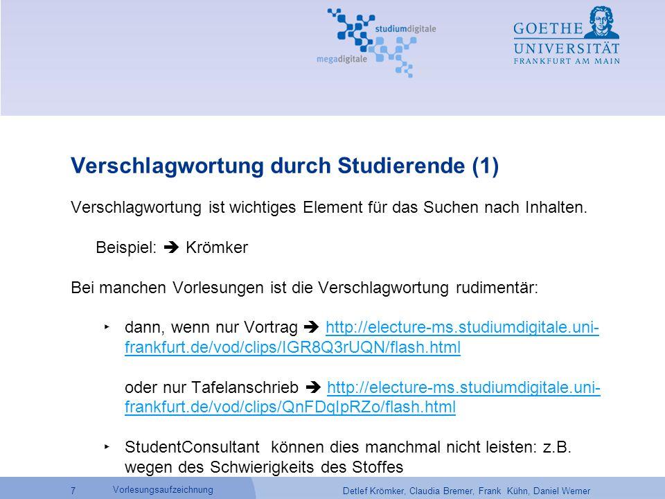 Detlef Krömker, Claudia Bremer, Frank Kühn, Daniel Werner 7 Vorlesungsaufzeichnung Verschlagwortung durch Studierende (1) Verschlagwortung ist wichtiges Element für das Suchen nach Inhalten.