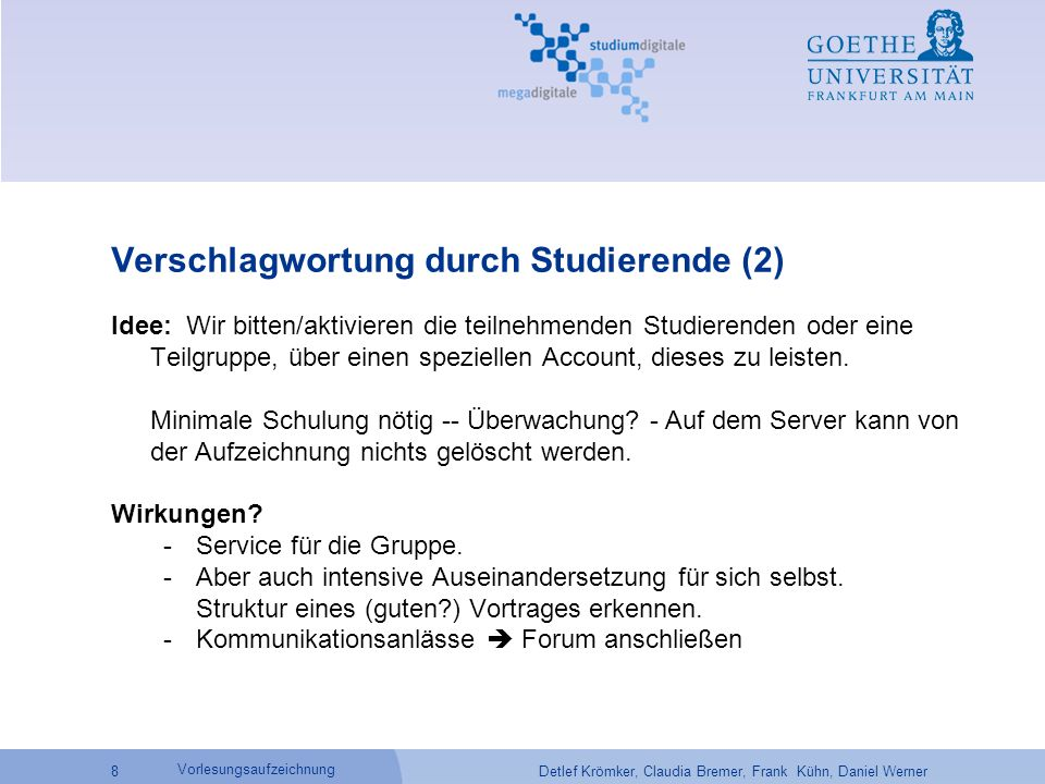 Detlef Krömker, Claudia Bremer, Frank Kühn, Daniel Werner 8 Vorlesungsaufzeichnung Verschlagwortung durch Studierende (2) Idee: Wir bitten/aktivieren
