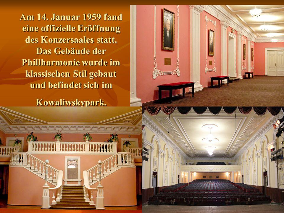 Am 14. Januar 1959 fand eine offizielle Eröffnung des Konzersaales statt. Das Gebäude der Phillharmonie wurde im klassischen Stil gebaut und befindet