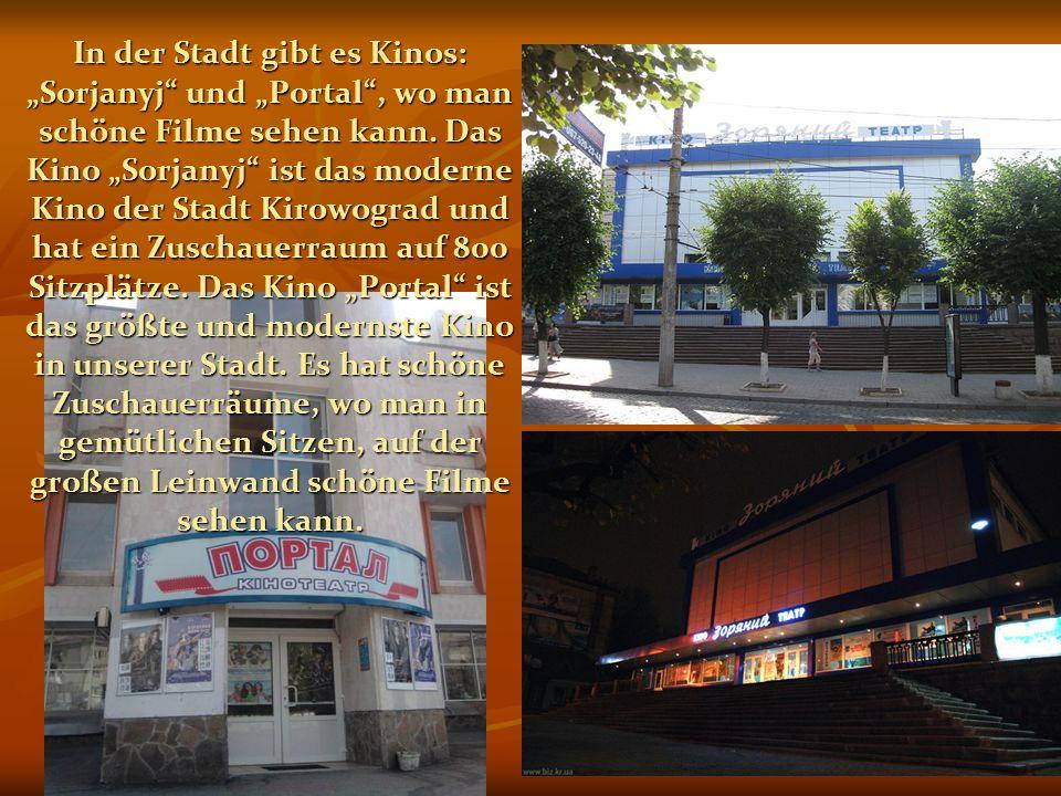 """In der Stadt gibt es Kinos: """"Sorjanyj"""" und """"Portal"""", wo man schöne Filme sehen kann. Das Kino """"Sorjanyj"""" ist das moderne Kino der Stadt Kirowograd und"""