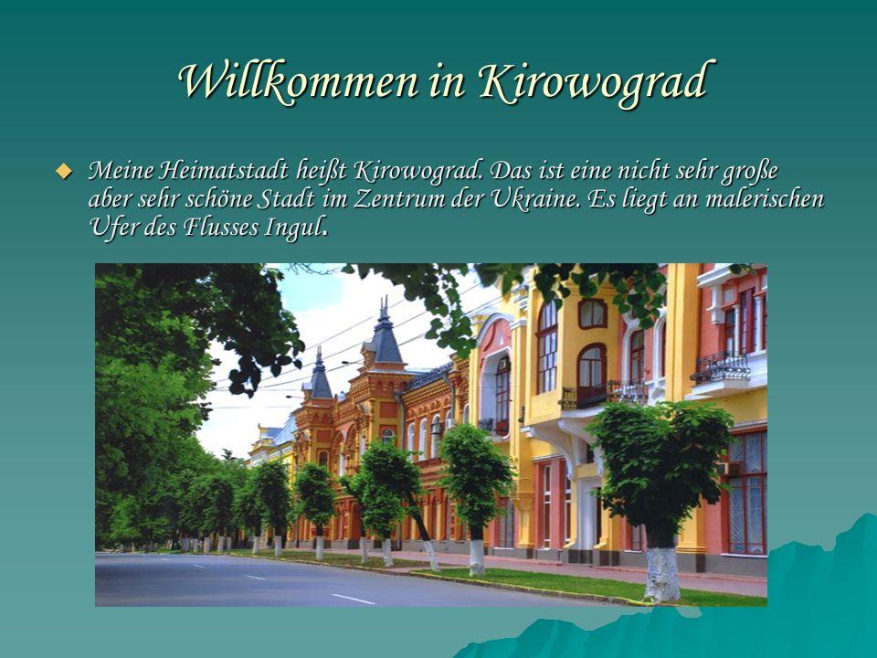 Willkommen in Kirowograd  Meine Heimatstadt heißt Kirowograd. Das ist eine nicht sehr große aber sehr schöne Stadt im Zentrum der Ukraine. Es liegt a