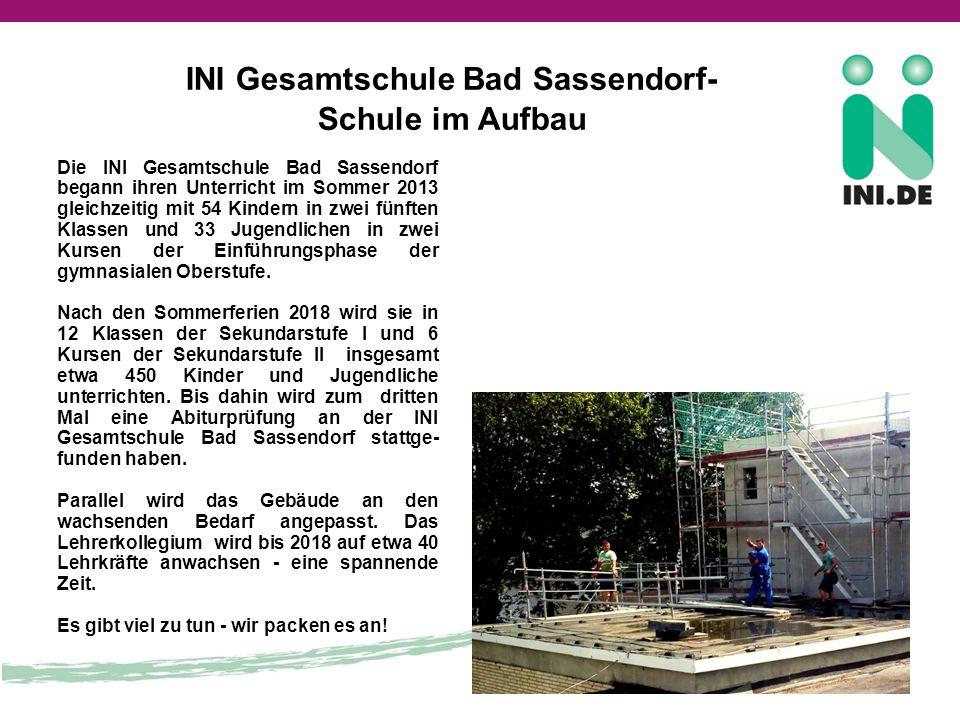 INI Gesamtschule Bad Sassendorf- Schule im Aufbau Die INI Gesamtschule Bad Sassendorf begann ihren Unterricht im Sommer 2013 gleichzeitig mit 54 Kindern in zwei fünften Klassen und 33 Jugendlichen in zwei Kursen der Einführungsphase der gymnasialen Oberstufe.