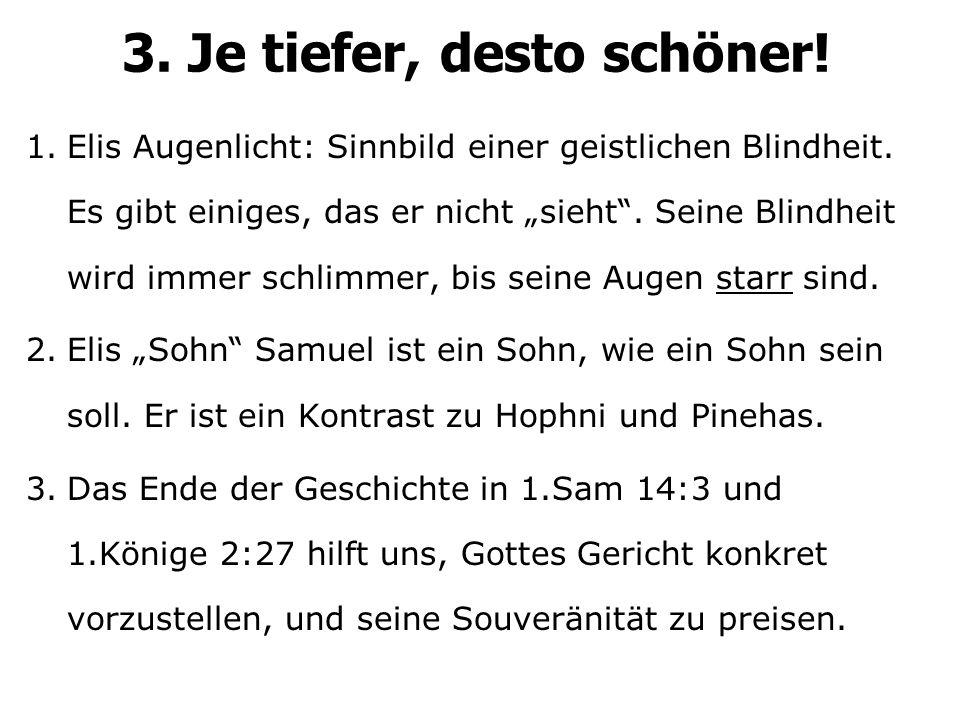3. Je tiefer, desto schöner. 1.Elis Augenlicht: Sinnbild einer geistlichen Blindheit.