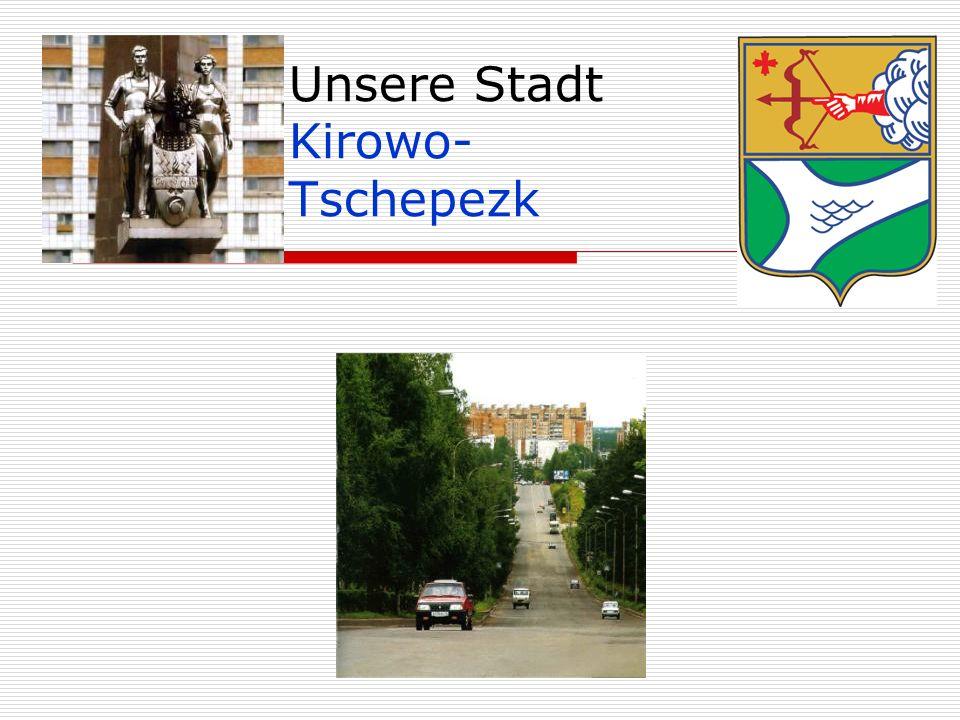 Geografische Lage Kirowo-Tschepezk liegt im Kirower Gebiet an zwei Flüssen: an der Wjatka und an der Tschepza, es hat etwa 90 000 Einwohner.
