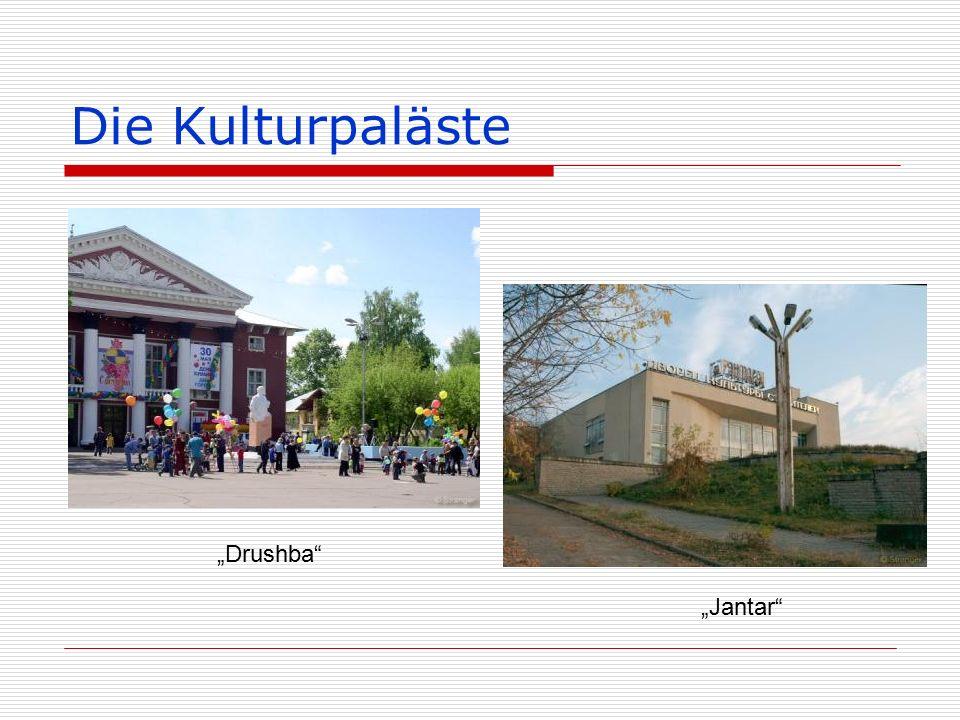 "Die Kulturpaläste ""Drushba ""Jantar"
