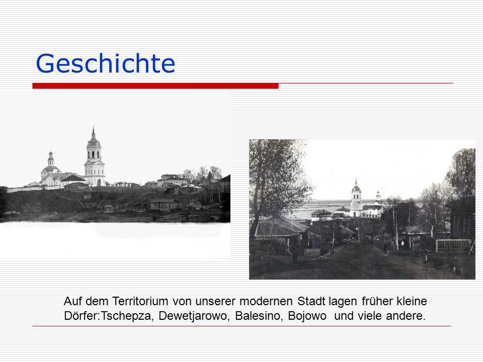 Geschichte Auf dem Territorium von unserer modernen Stadt lagen früher kleine Dörfer:Tschepza, Dewetjarowo, Balesino, Bojowo und viele andere.