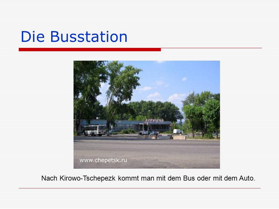 Die Busstation Nach Kirowo-Tschepezk kommt man mit dem Bus oder mit dem Auto.