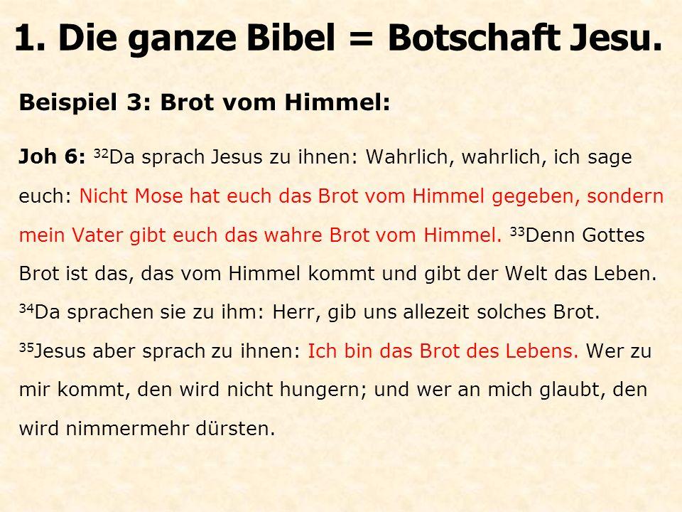 Beispiel 3: Brot vom Himmel: Joh 6: 32 Da sprach Jesus zu ihnen: Wahrlich, wahrlich, ich sage euch: Nicht Mose hat euch das Brot vom Himmel gegeben, sondern mein Vater gibt euch das wahre Brot vom Himmel.