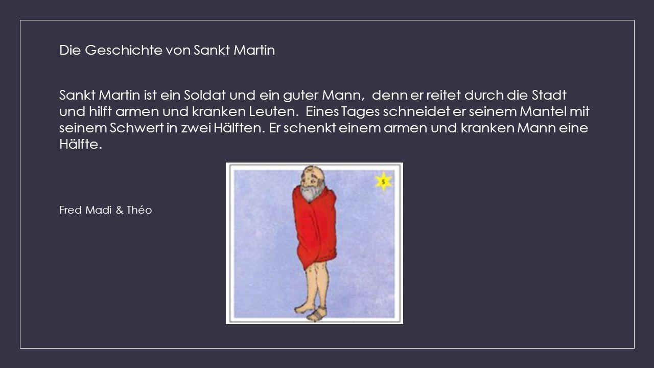 Die Geschichte von Sankt Martin Sankt Martin ist ein Soldat und ein guter Mann, denn er reitet durch die Stadt und hilft armen und kranken Leuten. Ein