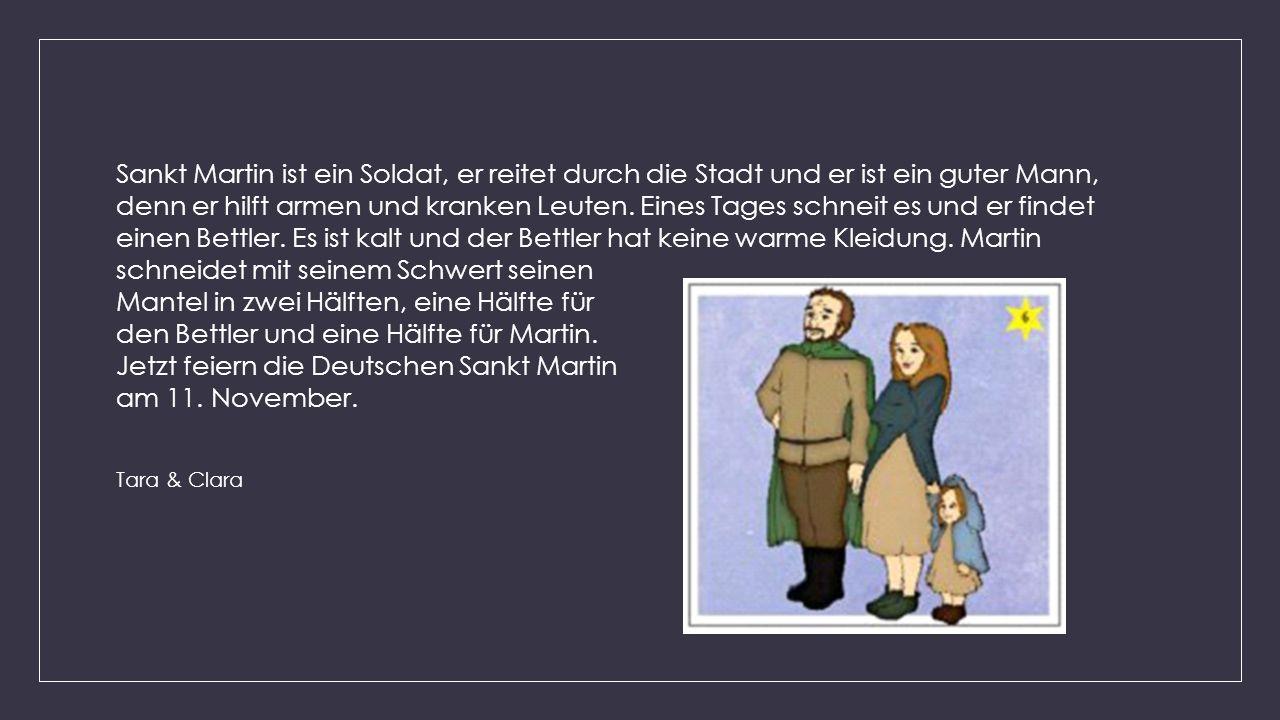Sankt Martin ist ein Soldat, er reitet durch die Stadt und er ist ein guter Mann, denn er hilft armen und kranken Leuten. Eines Tages schneit es und e