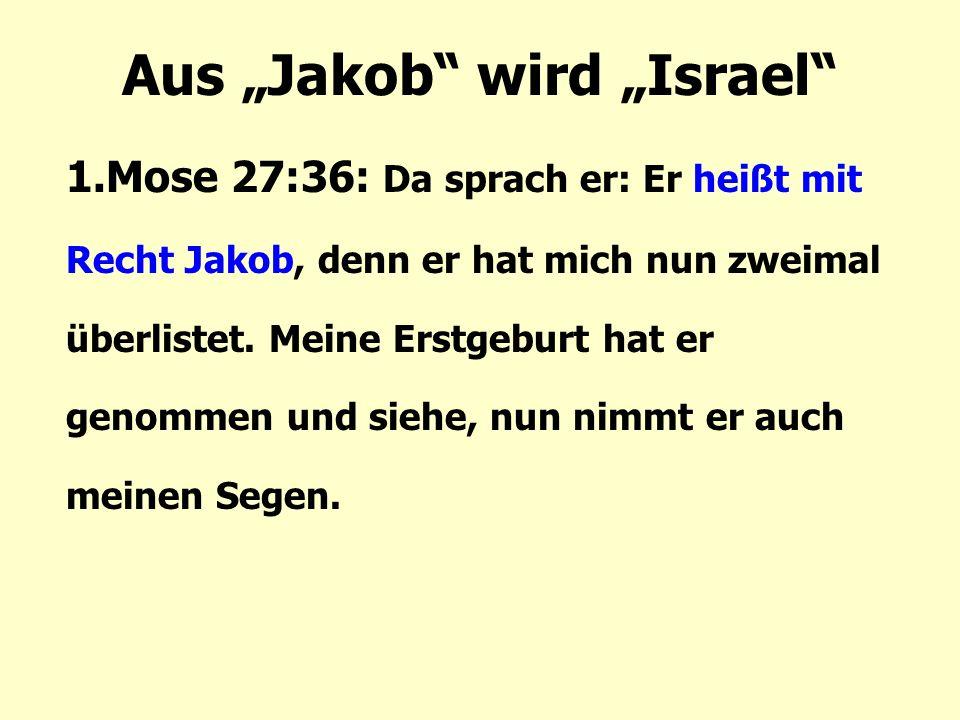 1.Mose 27:36: Da sprach er: Er heißt mit Recht Jakob, denn er hat mich nun zweimal überlistet.